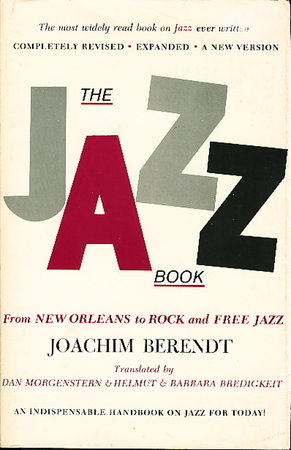 THE JAZZ BOOK: From New Orleans to Rock and Free Jazz. by Berendt, Joachim.