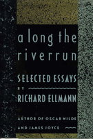 A LONG THE RIVERRUN: Selected Essays by Ellmann, Richard