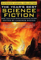 THE YEAR'S BEST SCIENCE FICTION: Sixteenth (16th) Annual Collection by [Anthology, signed] Dozois, Gardner (editor); Michael Swanwick, Steven Baxter and Ian McDonald, Ursula K. Le Guin, Cory Doctorow, Robert Charles Wilson, Tanith Lee and others (contributors)