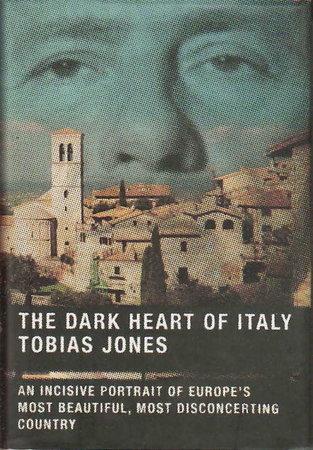 THE DARK HEART OF ITALY. by Jones, Tobias.