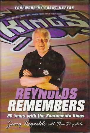 REYNOLDS REMEMBERS: 20 Years with the Sacramento Kings. by Reynolds, Jerry with Don Drysdale.