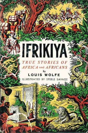 IFRIKIYA: True Stories of Africa and Africans. by Wolfe, Louis.