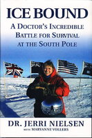 ICE BOUND: A Doctor's Incredible Battle for Survival at the South Pole. by Nielsen, Dr. Jerry (with Maryanne Vollers.)