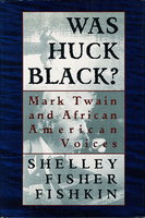 WAS HUCK BLACK? Mark Twain and African-American Voices. by [Twain, Mark] Fishkin,Shelley Fisher.