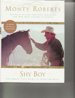 SHY BOY: The Horse Who Came in from the Wild. by Roberts, Monty. Photographs by Christopher Dydyk.