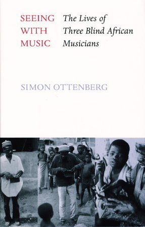 SEEING WITH MUSIC: The Lives of Three Blind African Musicians. by Ottenberg, Simon