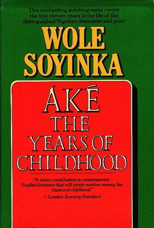 AKE, THE YEARS OF CHILDHOOD by Soyinka, Wole