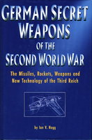 GERMAN SECRET WEAPONS OF THE SECOND WORLD WAR : The Missiles, Rockets , Weapons and New Technology of the Third Reich. by Hogg , Ian V.