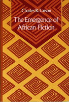 THE EMERGENCE OF AFRICAN FICTION. by Larson, Charles R.