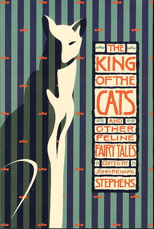 THE KING OF THE CATS and Other Feline Fairy Tales. by Stephens, John Richard (Editor)