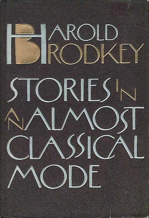 STORIES IN AN ALMOST CLASSICAL MODE. by Brodkey, Harold