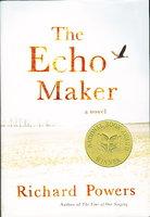 THE ECHO MAKER. A Novel. by Powers, Richard.