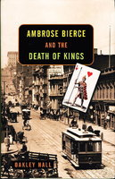 AMBROSE BIERCE AND THE DEATH OF KINGS. by Hall, Oakley.