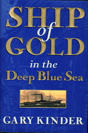 SHIP OF GOLD IN THE DEEP BLUE SEA. by Kinder, Gary.