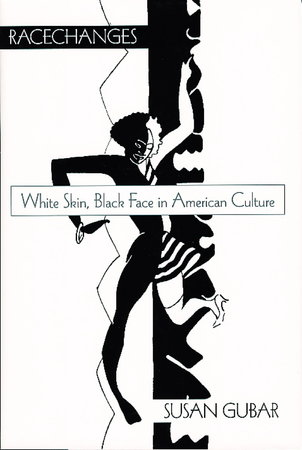 RACECHANGES: White Skin, Black Face in American Culture. by Gubar, Susan.