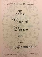 THE VINE OF DESIRE: A Novel. by Divakaruni, Chitra Banerjee.