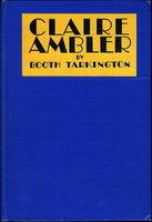 CLAIRE AMBLER. by Tarkington, Booth (1869 - 1946.)