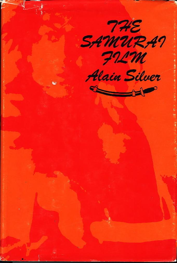 Book cover picture of Silver, Alain. THE SAMURAI FILM. South Brunswick & New York / London: A. S. Barnes / The Trinity Press,  (1977.)