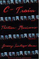 C-TRAIN AND THIRTEEN MEXICANS: Dream Boy's Story. by Baca, Jimmy Santiago.