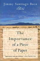 THE IMPORTANCE OF A PIECE OF PAPER: Stories. by Baca, Jimmy Santiago.