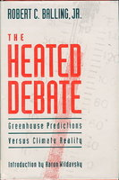 THE HEATED DEBATE: Greenhouse Predictions Versus Climate Reality. by Balling, Robert C. Jr. (Introduction by Aaron Wildavsky)
