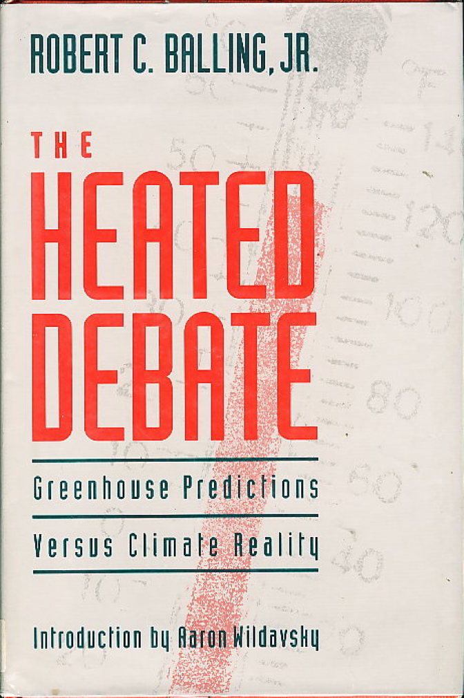 Book cover picture of Balling, Robert C. Jr. (Introduction by Aaron Wildavsky) THE HEATED DEBATE: Greenhouse Predictions Versus Climate Reality. San Francisco: Pacific Research Institute for Public Policy, (1992.)