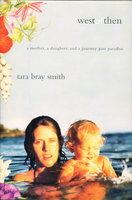 WEST OF THEN: A Mother, a Daughter, and a Journey Past Paradise. by Smith, Tara Bray.