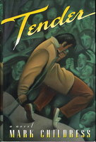 TENDER: A Novel. by Childress, Mark.