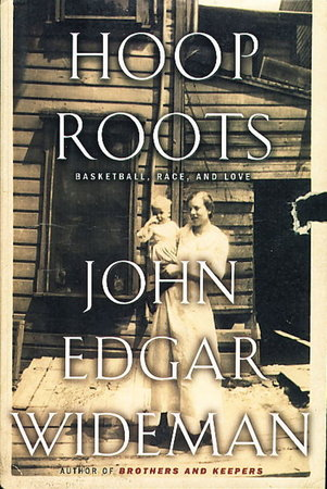 HOOP ROOTS. by Wideman, John Edgar.