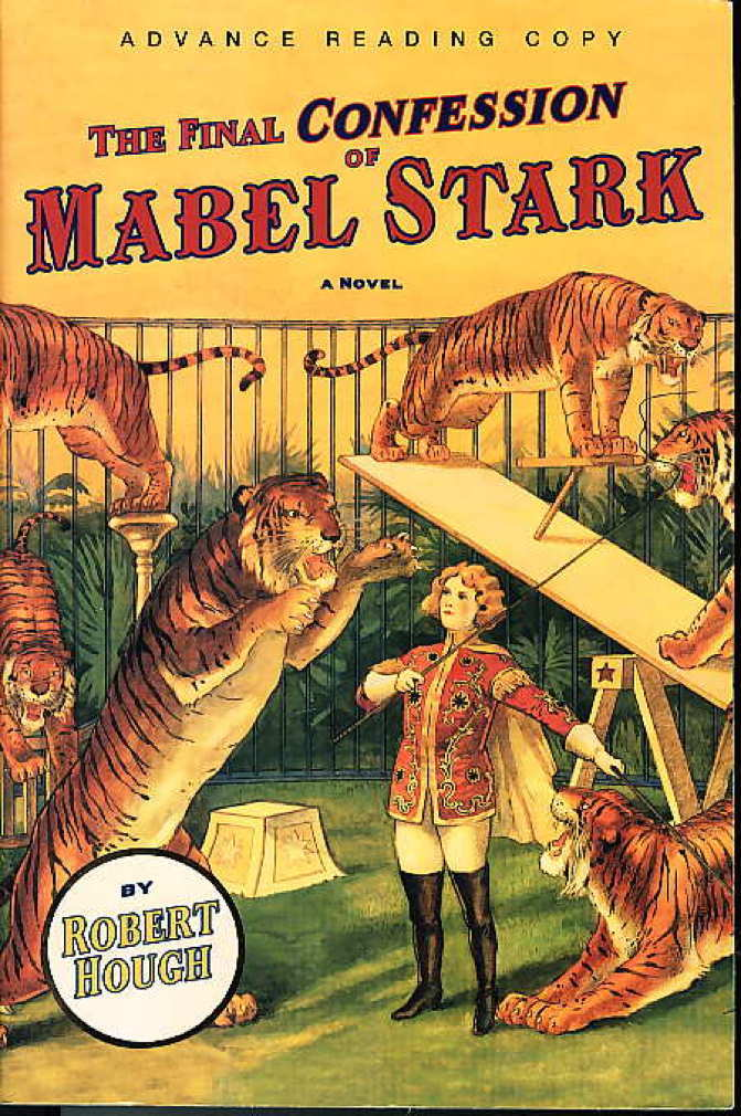 Book cover picture of Hough, Robert. THE FINAL CONFESSION OF MABEL STARK. New York: Atlantic Monthly Press, (2003.)