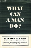 WHAT CAN A MAN DO? A Selection of His Most Challenging Writings. by Mayer, Milton (edited by W. Eric Gustafson)
