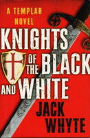 KNIGHTS OF THE BLACK AND WHITE: Book 1 of the Templar trilogy. by Whyte, Jack,
