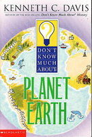 DON'T KNOW MUCH ABOUT PLANET EARTH. by Davis, Kenneth C.
