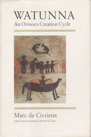 WATUNNA: An Orinoco Creation Cycle by De Civrieux, Marc.
