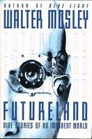 FUTURELAND. by Mosley, Walter.