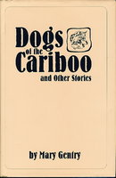 DOGS OF THE CARIBOO AND OTHER STORIES. by Gentry, Mary.