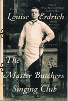 THE MASTER BUTCHERS SINGING CLUB. by Erdrich, Louise.