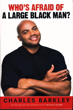 WHO'S AFRAID OF A LARGE BLACK MAN? by [Obama, Barack] Barkley, Charles, Edited and with an introduction by Michael Wilbon