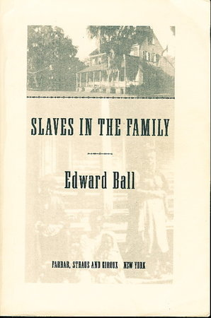 SLAVES IN THE FAMILY. by Ball, Edward.