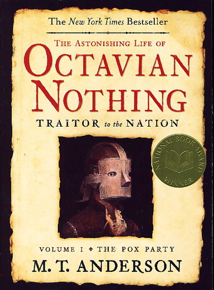 Book cover picture of Anderson, M. T. THE ASTONISHING LIFE OF OCTAVIAN NOTHING,  Traitor to the Nation, Volume II: The Pox Party. Cambridge, MA: Candlewick Press, (2008.)