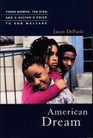 AMERICAN DREAM: Three Women, Ten Kids and a Nation's Drive to End Welfare. by DeParle, Jason.