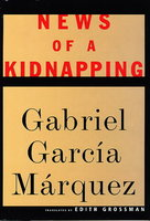 NEWS OF A KIDNAPPING. by Garcia Marquez, Gabriel.