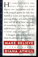MAKE BELIEVE. A True Story. by Athill, Diana.