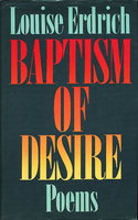 BAPTISM OF DESIRE. by Erdrich, Louise.