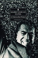 A FISH IN THE WATER: A Memoir. by Vargas Llosa, Mario.