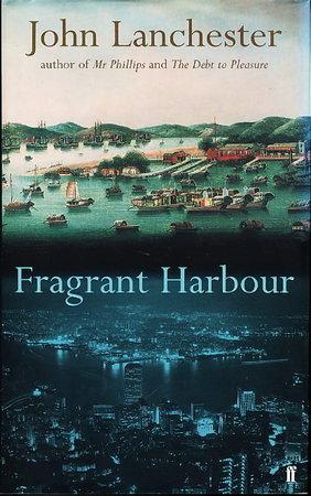 FRAGRANT HARBOUR. by Lanchester, John.
