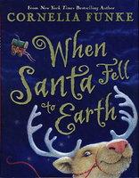 WHEN SANTA FELL TO EARTH . by Funke, Cornelia.