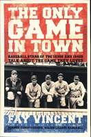 THE ONLY GAME IN TOWN: Baseball Stars of the 1930s and 1940s Talk About the Game They Loved. by Vincent, Fay.