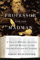 THE PROFESSOR AND THE MADMAN: A Tale of Murder, Insanity, and the Making of the Oxford English Dictionary. by Winchester, Simon.
