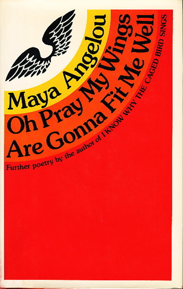 Book cover picture of Angelou, Maya. OH PRAY MY WINGS ARE GONNA FIT ME WELL. New York: Random House,  1975.
